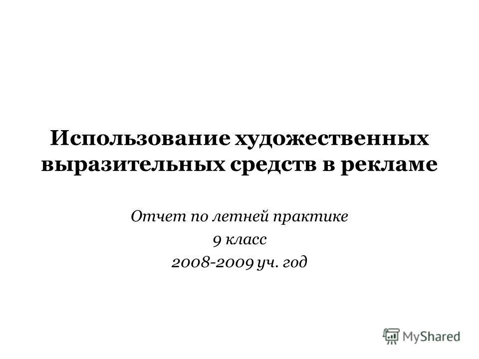 Использование художественных выразительных средств в рекламе Отчет по летней практике 9 класс 2008-2009 уч. год