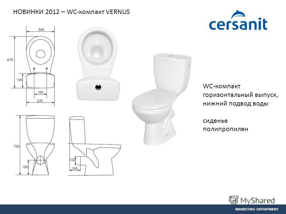 MARKETING DEPARTMENT НОВИНКИ 2012 – WC-компакт VERNUS WC-компакт горизонтальный выпуск, нижний подвод воды сиденье полипропилен