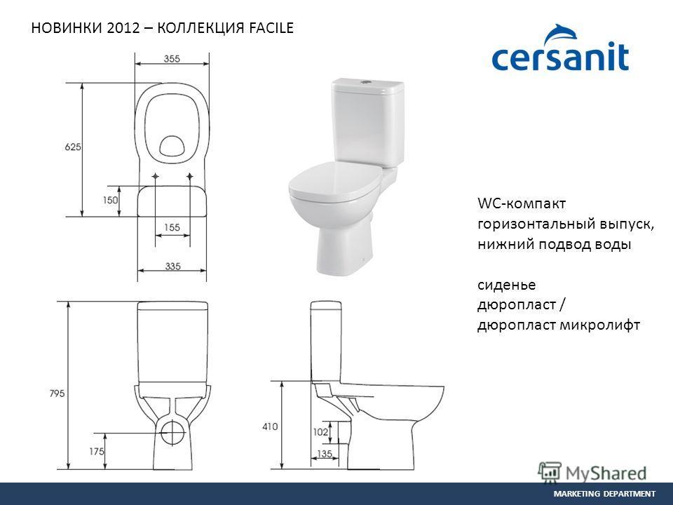 MARKETING DEPARTMENT WC-компакт горизонтальный выпуск, нижний подвод воды сиденье дюропласт / дюропласт микролифт НОВИНКИ 2012 – КОЛЛЕКЦИЯ FACILE