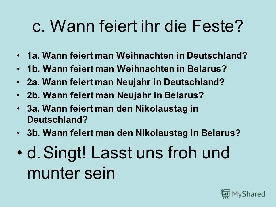 c. Wann feiert ihr die Feste? 1a. Wann feiert man Weihnachten in Deutschland? 1b. Wann feiert man Weihnachten in Belarus? 2a. Wann feiert man Neujahr in Deutschland? 2b. Wann feiert man Neujahr in Belarus? 3a. Wann feiert man den Nikolaustag in Deuts