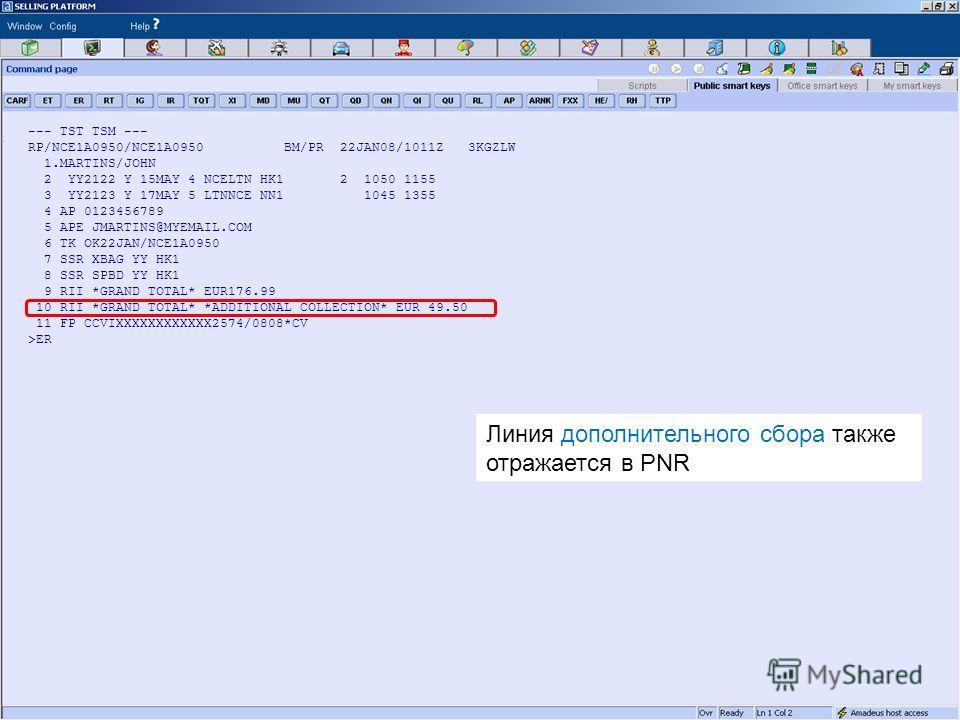 © 2008 Amadeus IT Group SA 25 --- TST TSM --- RP/NCE1A0950/NCE1A0950 BM/PR 22JAN08/1011Z 3KGZLW 1.MARTINS/JOHN 2 YY2122 Y 15MAY 4 NCELTN HK1 2 1050 1155 3 YY2123 Y 17MAY 5 LTNNCE NN1 1045 1355 4 AP 0123456789 5 APE JMARTINS@MYEMAIL.COM 6 TK OK22JAN/N