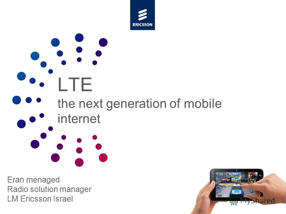 Slide title minimum 48 pt Slide subtitle minimum 30 pt LTE the next generation of mobile internet Eran menaged Radio solution manager LM Ericsson Israel