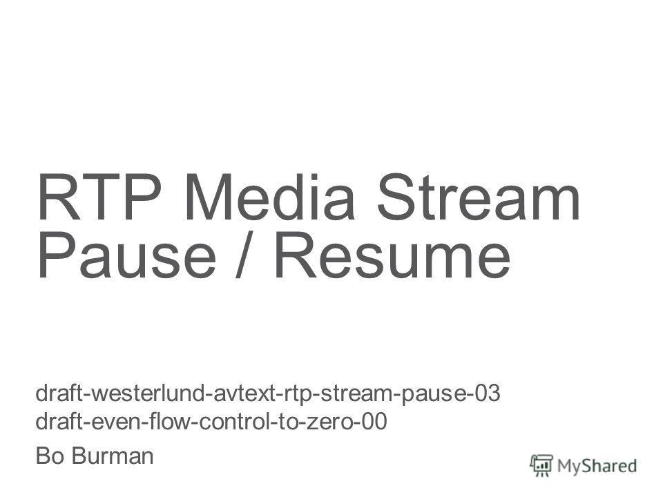 Slide title 70 pt CAPITALS Slide subtitle minimum 30 pt RTP Media Stream Pause / Resume draft-westerlund-avtext-rtp-stream-pause-03 draft-even-flow-control-to-zero-00 Bo Burman