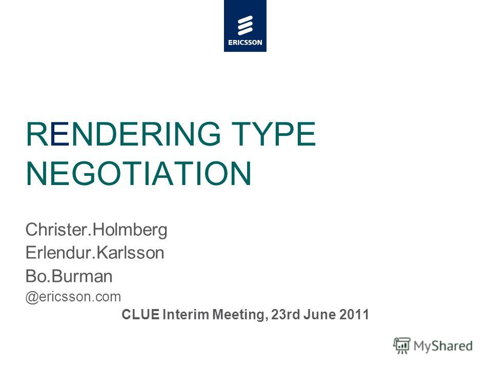 Slide title minimum 48 pt Slide subtitle minimum 30 pt RENDERING TYPE NEGOTIATION Christer.Holmberg Erlendur.Karlsson Bo.Burman @ericsson.com CLUE Interim Meeting, 23rd June 2011