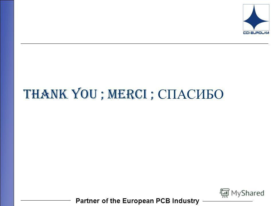 Partner of the European PCB Industry THANK YOU ; MERCI ; СПАСИБО
