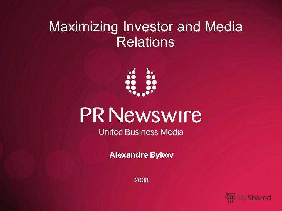 Maximizing Investor and Media Relations Alexandre Bykov 2008
