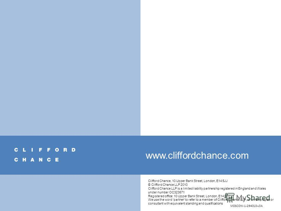 Clifford Chance, 10 Upper Bank Street, London, E14 5JJ © Clifford Chance LLP 2010 Clifford Chance LLP is a limited liability partnership registered in England and Wales under number OC323571 Registered office: 10 Upper Bank Street, London, E14 5JJ We