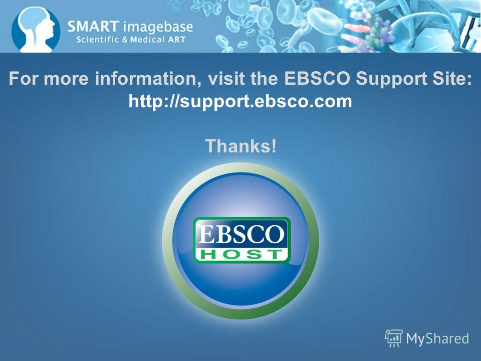 For more information, visit the EBSCO Support Site: http://support.ebsco.com Thanks!