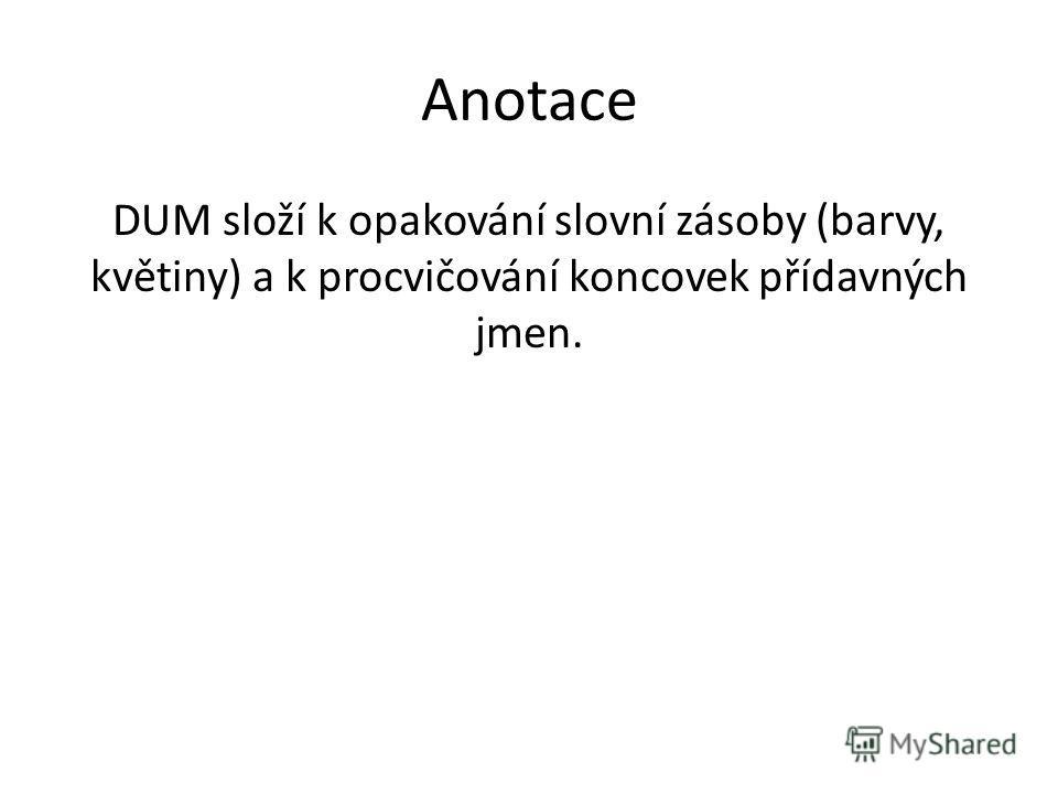 Anotace DUM složí k opakování slovní zásoby (barvy, květiny) a k procvičování koncovek přídavných jmen.