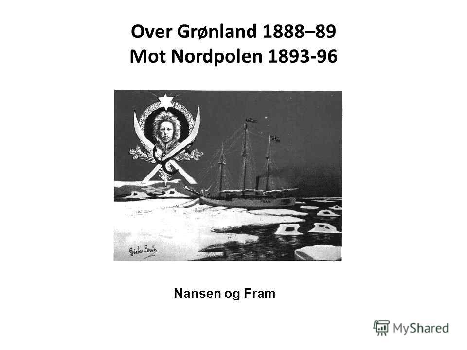 Over Grønland 1888–89 Mot Nordpolen 1893-96 Nansen og Fram