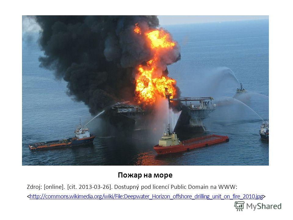 Пожар на море Zdroj: [online]. [cit. 2013-03-26]. Dostupný pod licencí Public Domain na WWW: http://commons.wikimedia.org/wiki/File:Deepwater_Horizon_offshore_drilling_unit_on_fire_2010.jpg