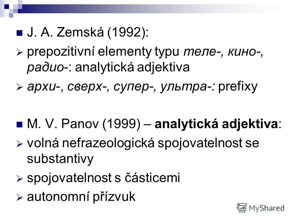 J. A. Zemská (1992): prepozitivní elementy typu теле-, кино-, радио-: analytická adjektiva архи-, сверх-, супер-, ультра-: prefixy M. V. Panov (1999) – analytická adjektiva: volná nefrazeologická spojovatelnost se substantivy spojovatelnost s částice