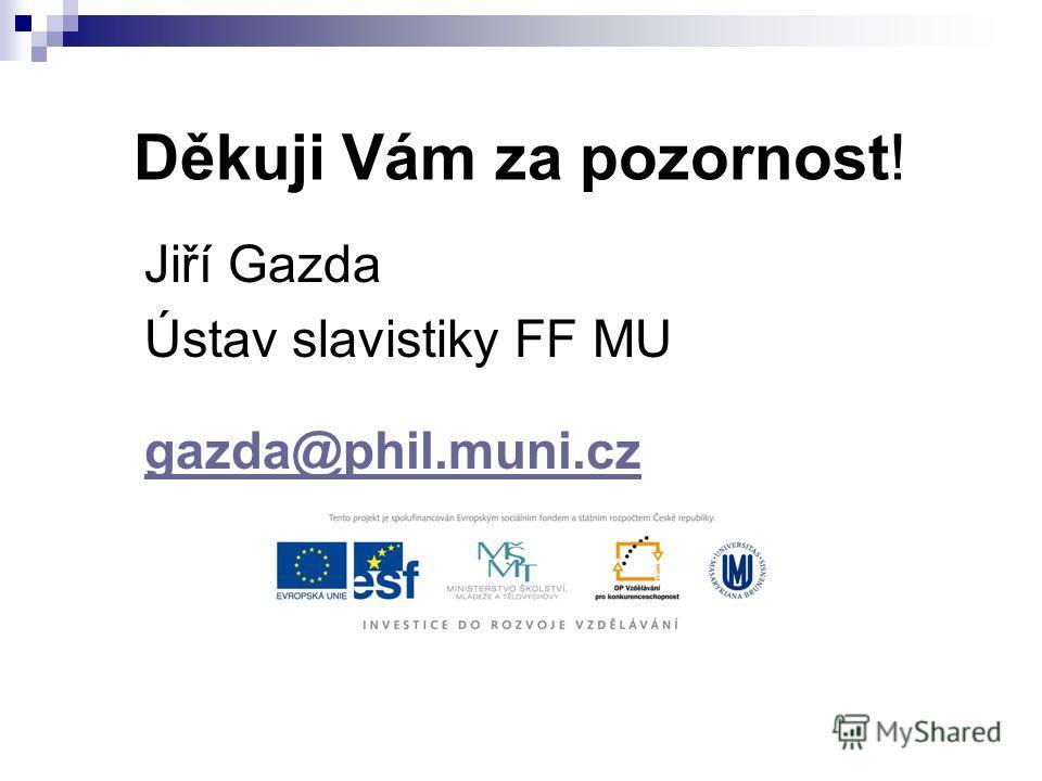 Děkuji Vám za pozornost! Jiří Gazda Ústav slavistiky FF MU gazda@phil.muni.cz