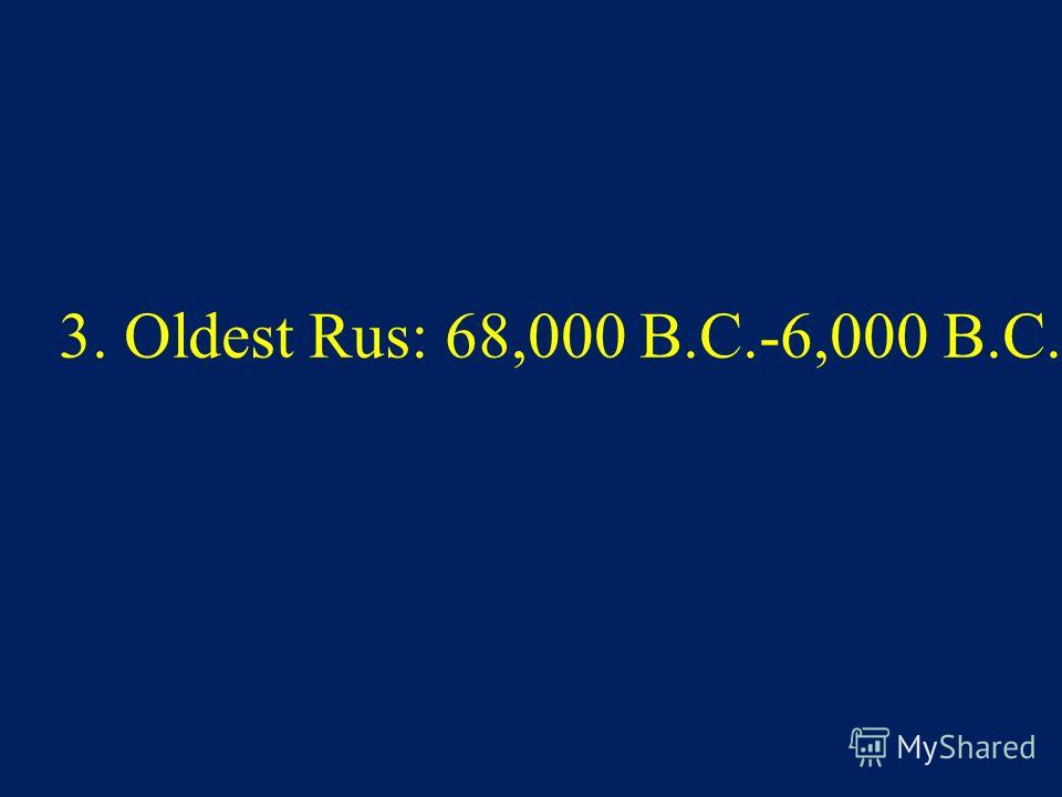3. Oldest Rus: 68,000 B.C.-6,000 B.C.