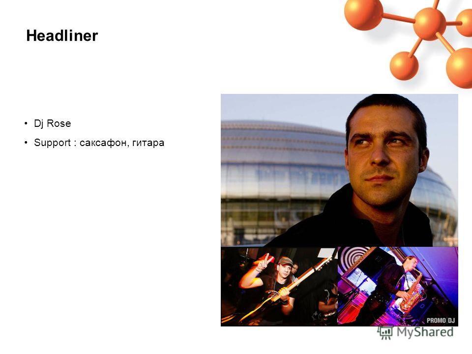 Headliner Dj Rose Support : саксафон, гитара