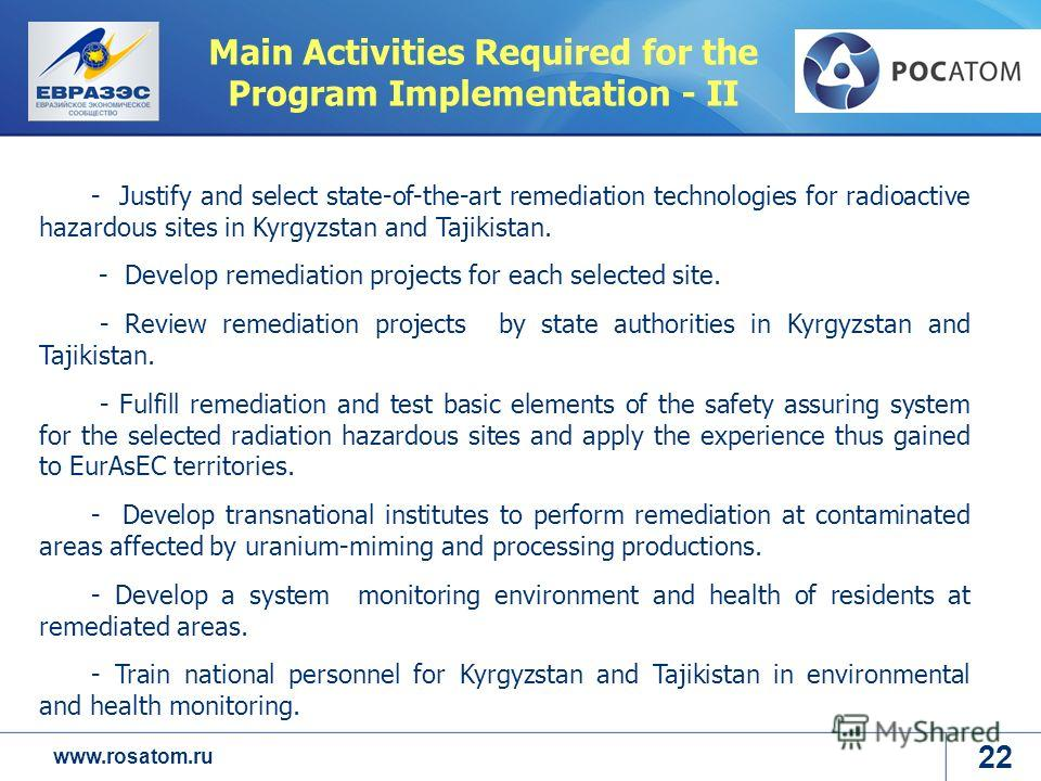 www.rosatom.ru Main Activities Required for the Program Implementation - II - Justify and select state-of-the-art remediation technologies for radioactive hazardous sites in Kyrgyzstan and Tajikistan. - Develop remediation projects for each selected