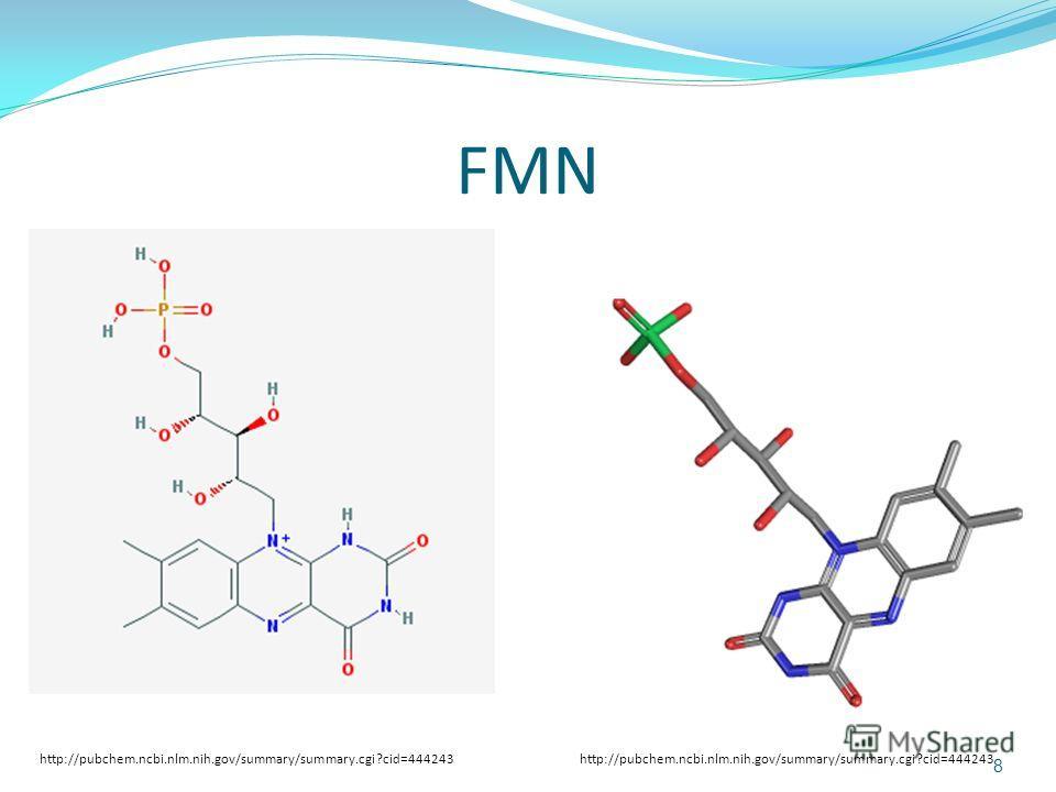 FMN http://pubchem.ncbi.nlm.nih.gov/summary/summary.cgi?cid=444243 8