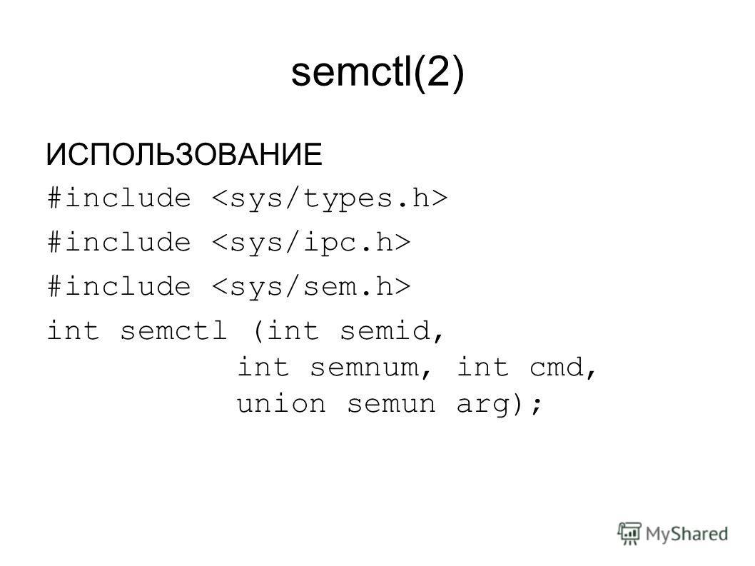 semctl(2) ИСПОЛЬЗОВАНИЕ #include int semctl (int semid, int semnum, int cmd, union semun arg);