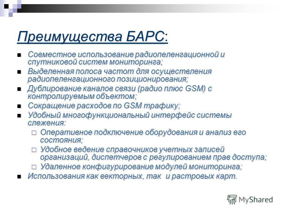 Преимущества БАРС Преимущества БАРС: Совместное использование радиопеленгационной и спутниковой систем мониторинга; Совместное использование радиопеленгационной и спутниковой систем мониторинга; Выделенная полоса частот для осуществления радиопеленга