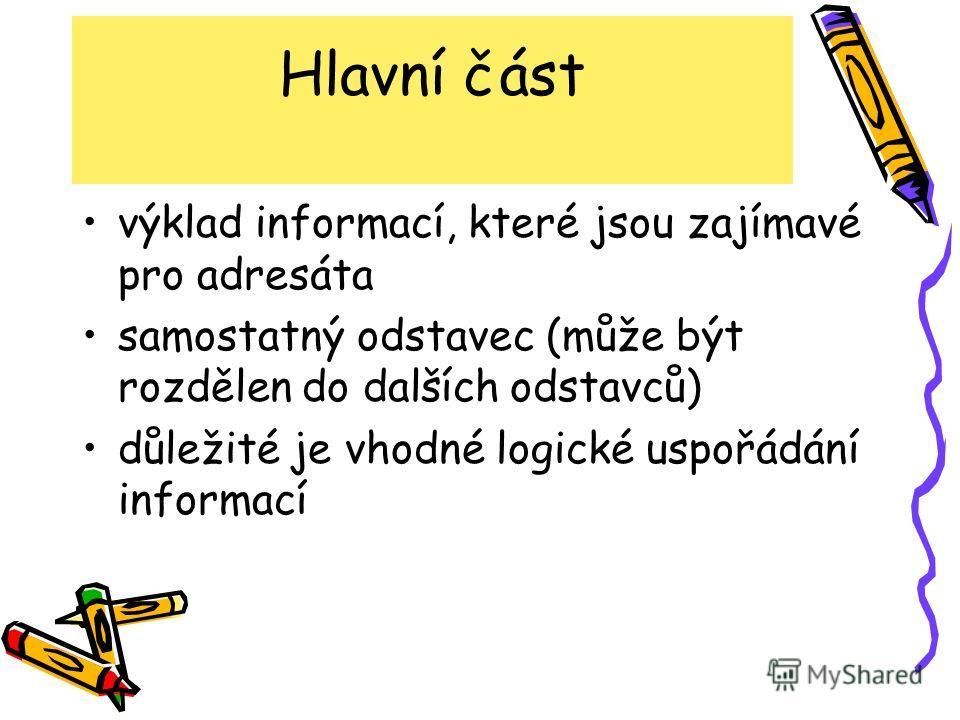 Hlavní část výklad informací, které jsou zajímavé pro adresáta samostatný odstavec (může být rozdělen do dalších odstavců) důležité je vhodné logické uspořádání informací