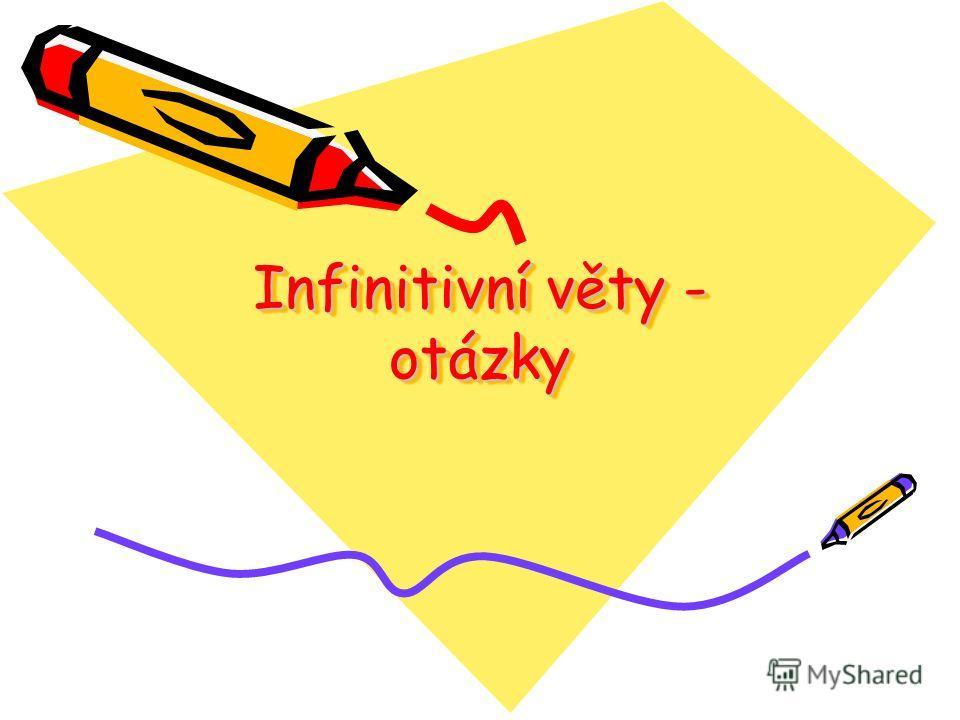 Infinitivní věty - otázky