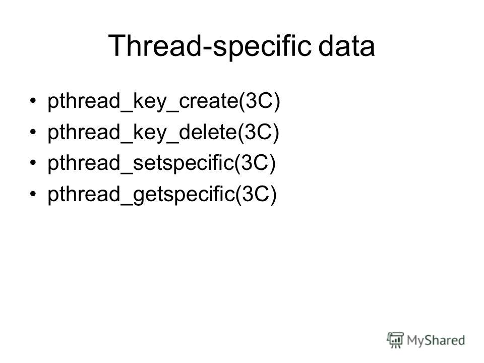 Thread-specific data pthread_key_create(3C) pthread_key_delete(3C) pthread_setspecific(3C) pthread_getspecific(3C)