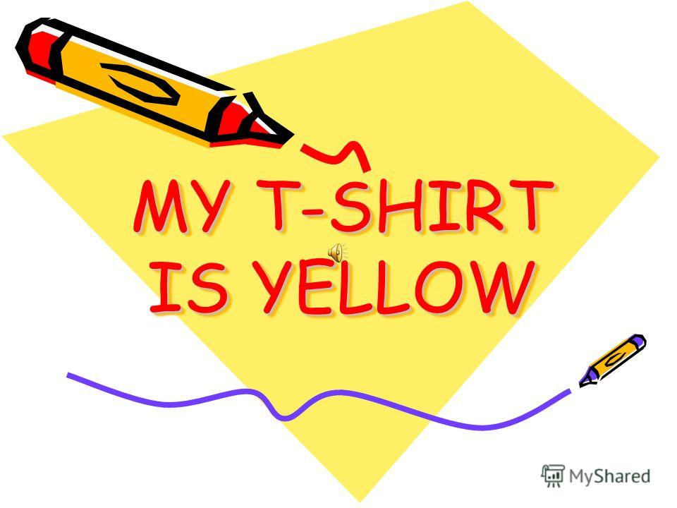 MY T-SHIRT IS YELLOW