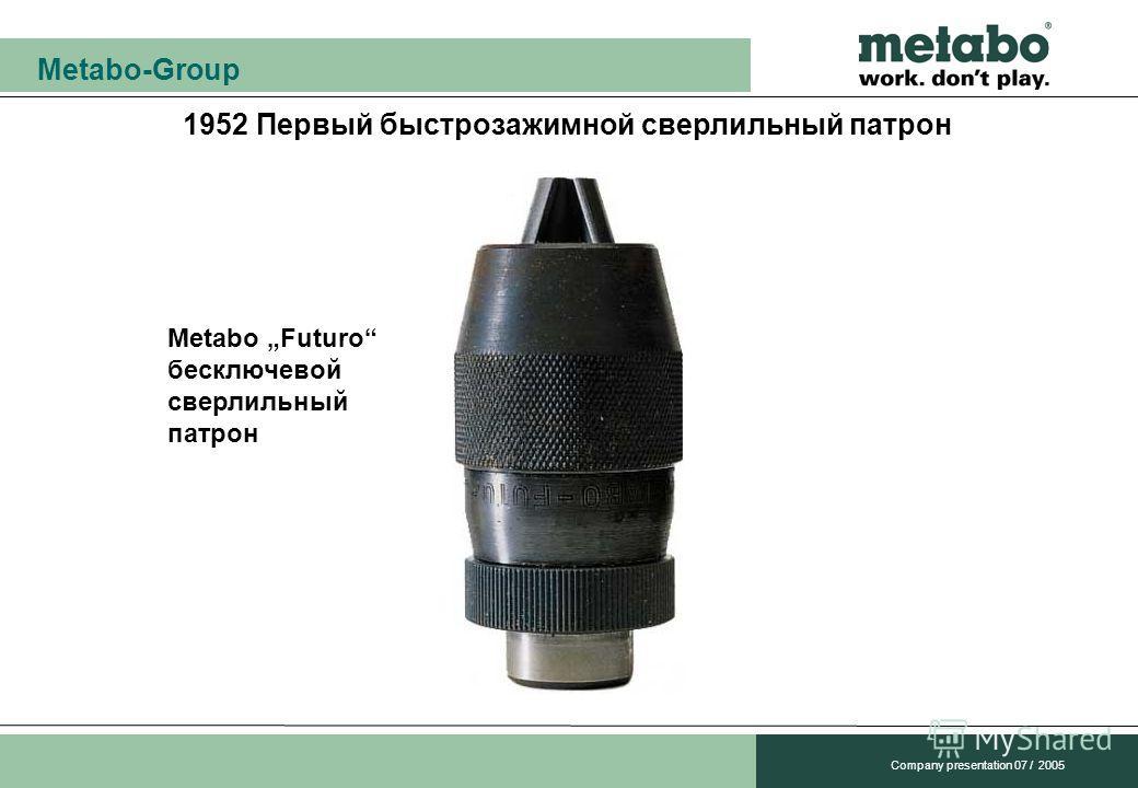 Metabo-Group Company presentation 07 / 2005 1952 Первый быстрозажимной сверлильный патрон Metabo Futuro бесключевой сверлильный патрон