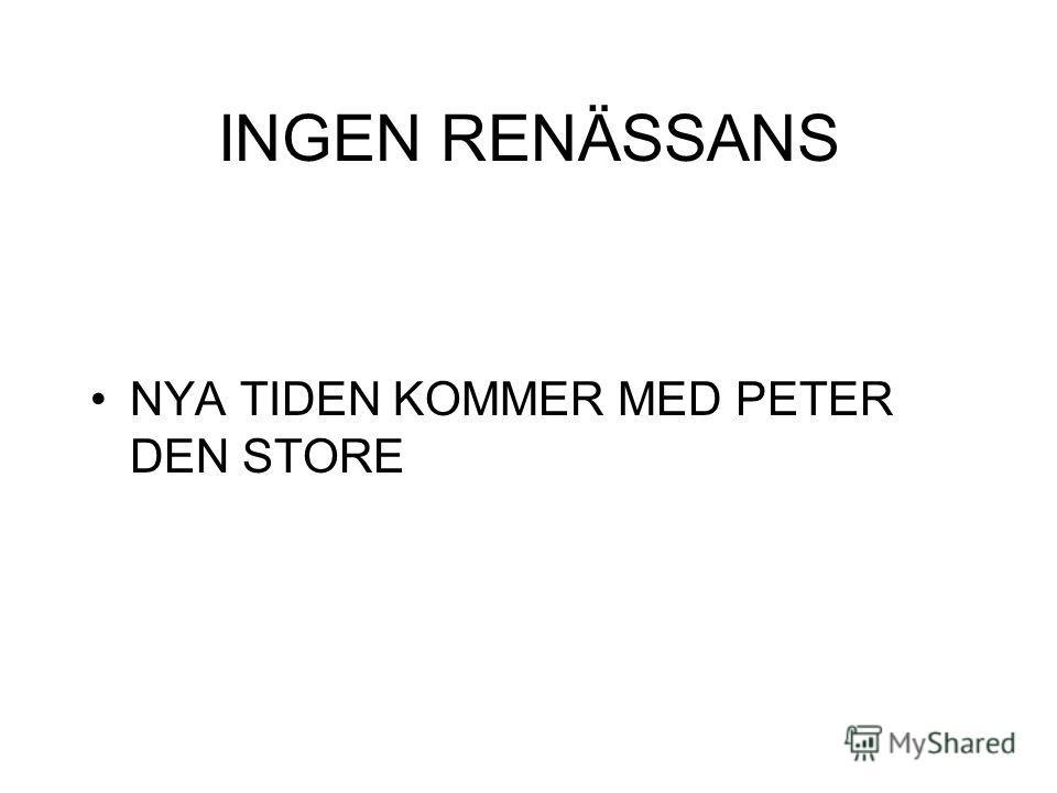 INGEN RENÄSSANS NYA TIDEN KOMMER MED PETER DEN STORE