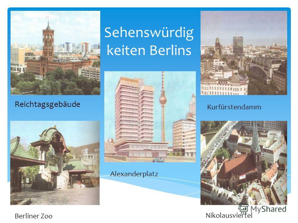 Sehenswürdig keiten Berlins Reichtagsgebäude Kurfürstendamm Berliner Zoo Nikolausviertel Alexanderplatz
