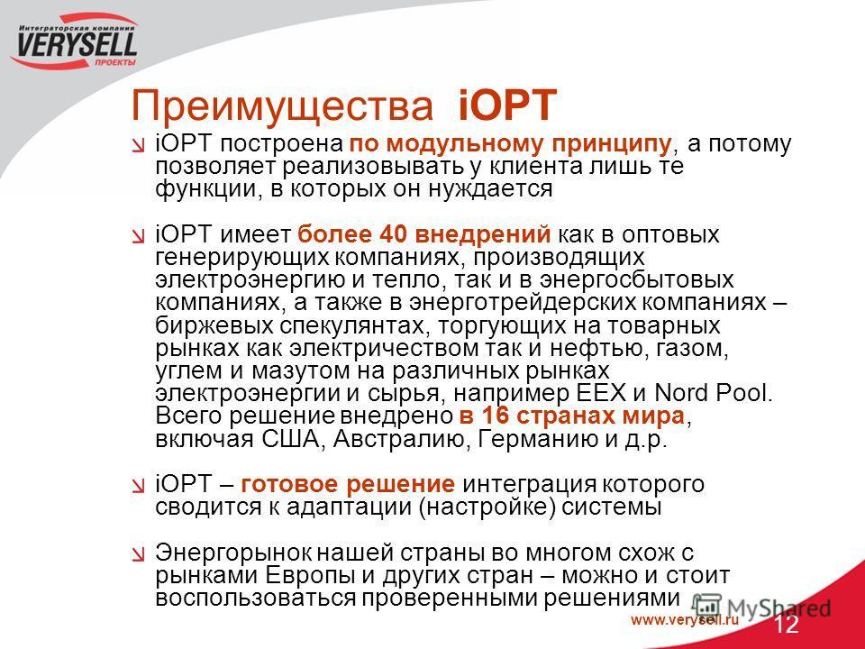 www.verysell.ru 12 Преимущества iOPT iOPT построена по модульному принципу, а потому позволяет реализовывать у клиента лишь те функции, в которых он нуждается iOPT имеет более 40 внедрений как в оптовых генерирующих компаниях, производящих электроэне