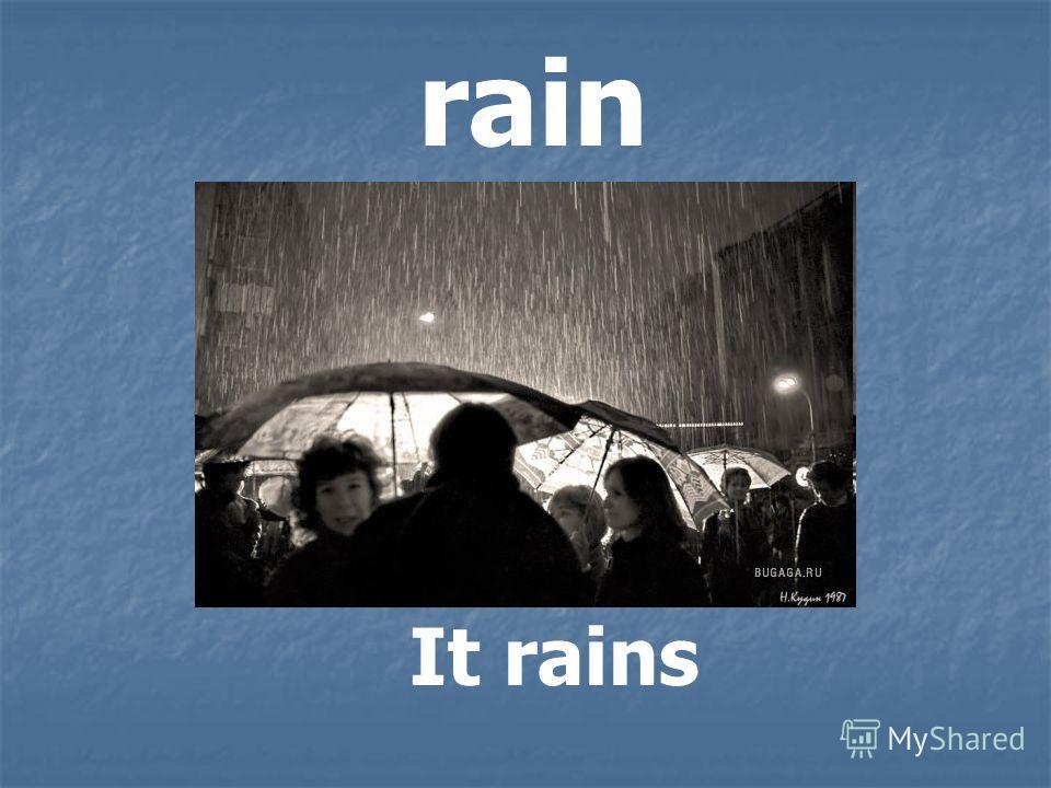 rain It rains