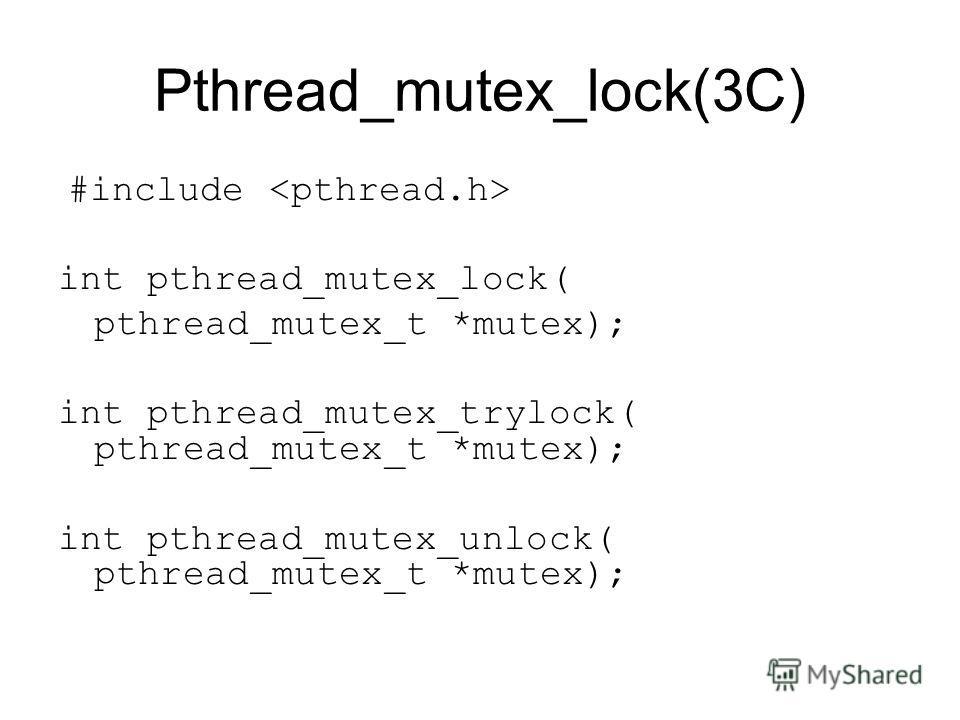 Pthread_mutex_lock(3C) #include int pthread_mutex_lock( pthread_mutex_t *mutex); int pthread_mutex_trylock( pthread_mutex_t *mutex); int pthread_mutex_unlock( pthread_mutex_t *mutex);