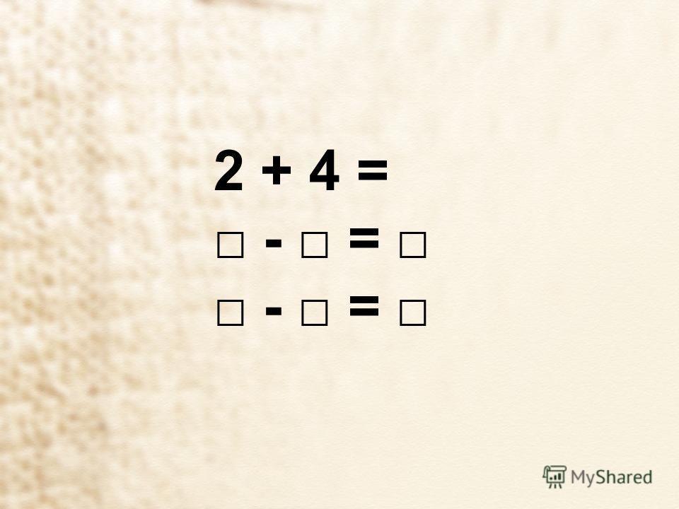 2 + 4 = - =