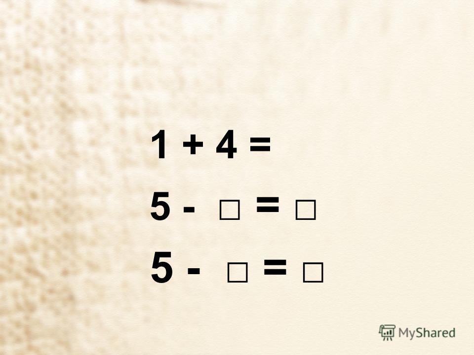 1 + 4 = 5 - =