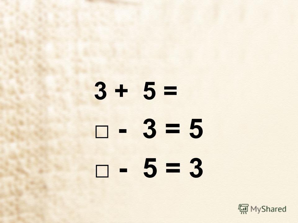 3 + 5 = - 3 = 5 - 5 = 3