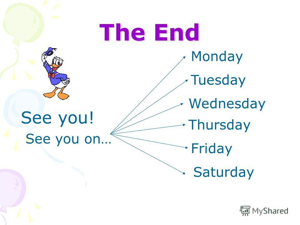 The End See you! See you on… Saturday Monday Tuesday Wednesday Thursday Friday