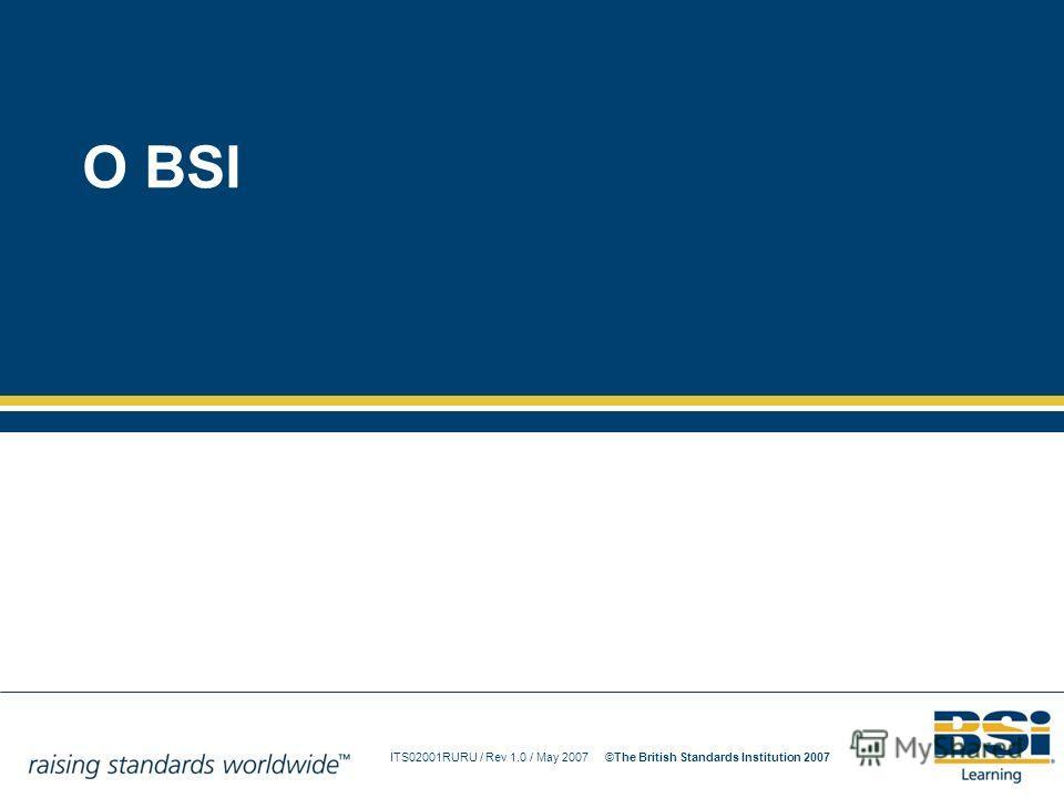 ITS02001RURU / Rev 1.0 / May 2007The British Standards Institution 2007© О BSI