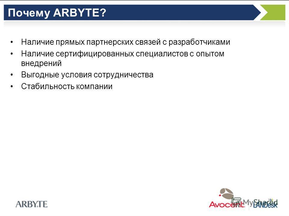 Почему ARBYTE? Наличие прямых партнерских связей с разработчиками Наличие сертифицированных специалистов c опытом внедрений Выгодные условия сотрудничества Стабильность компании