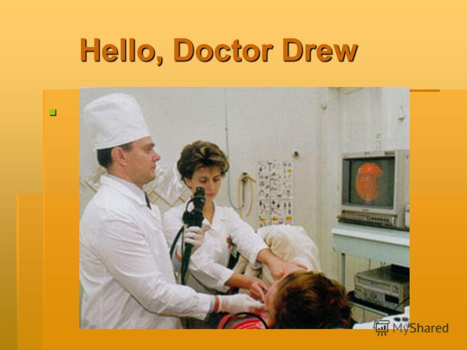 Hello, Doctor Drew Hello, Doctor Drew