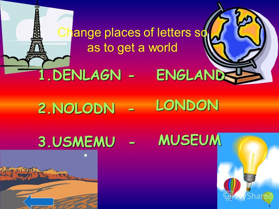 1.DENLAGN - 2.NOLODN - 3.USMEMU - ENGLAND LONDON MUSEUM Change places of letters so as to get a world