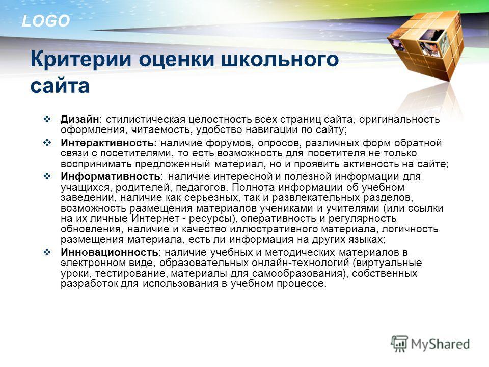 LOGO www.themegallery.com Критерии оценки школьного сайта Дизайн: стилистическая целостность всех страниц сайта, оригинальность оформления, читаемость, удобство навигации по сайту; Интерактивность: наличие форумов, опросов, различных форм обратной св