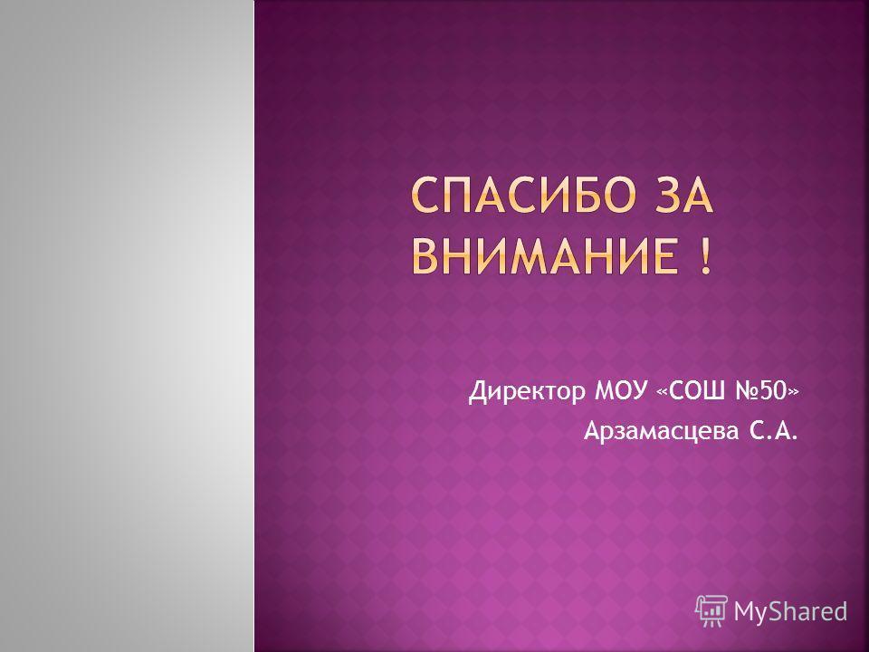 Директор МОУ «СОШ 50» Арзамасцева С.А.