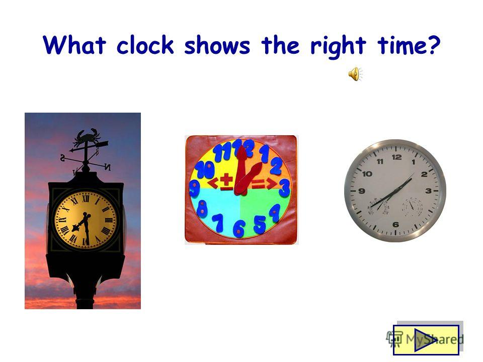 Try again Great!!! Listen. What clock shows the right time?