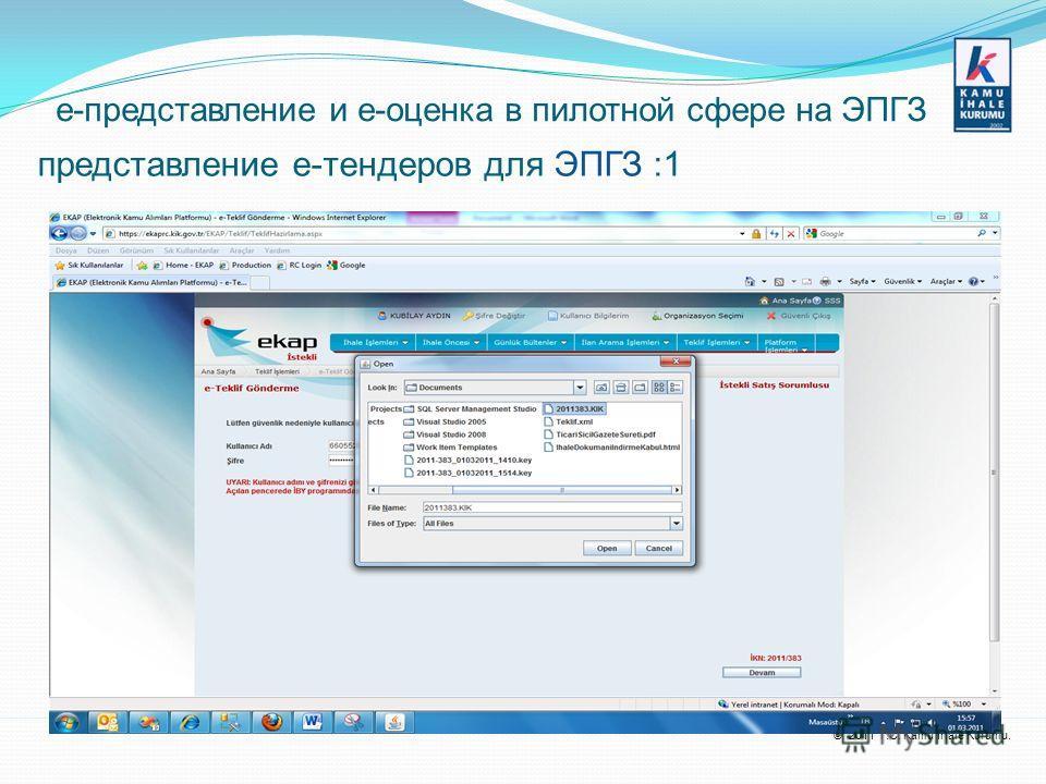 © 2011 T.C. Kamu İhale Kurumu. е-представление и е-оценка в пилотной сфере на ЭПГЗ представление e-тендеров для ЭПГЗ :1