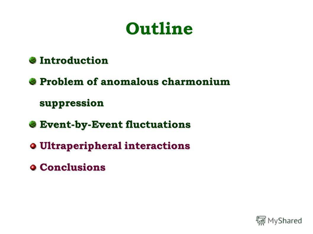 Outline Introduction Introduction Problem of anomalous charmonium Problem of anomalous charmonium suppression suppression Event-by-Event fluctuations Event-by-Event fluctuations Ultraperipheral interactions Ultraperipheral interactions Conclusions Co