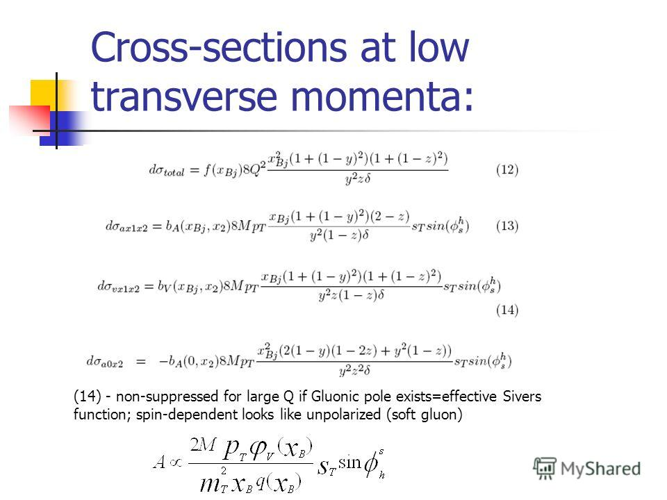 Cross-sections at low transverse momenta: (14) - non-suppressed for large Q if Gluonic pole exists=effective Sivers function; spin-dependent looks like unpolarized (soft gluon)