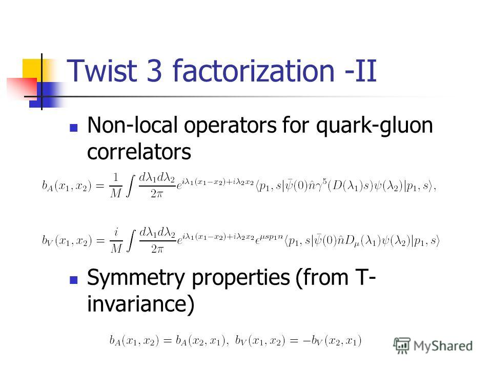 Twist 3 factorization -II Non-local operators for quark-gluon correlators Symmetry properties (from T- invariance)