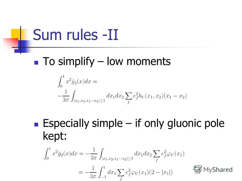 Sum rules -II To simplify – low moments Especially simple – if only gluonic pole kept: