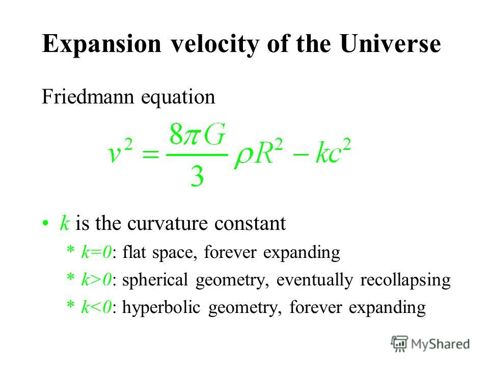 Friedmann equation k is the curvature constant *k=0: flat space, forever expanding *k>0: spherical geometry, eventually recollapsing *k
